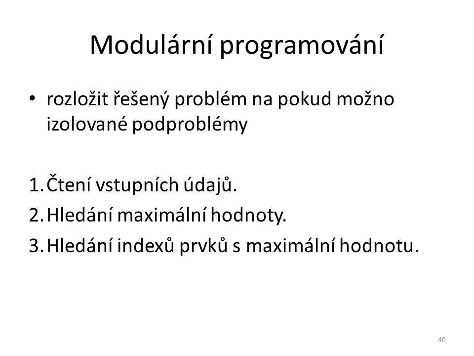 Modulární programování rozložit řešený problém na pokud možno izolované podproblémy 1.Čtení vstupních údajů.