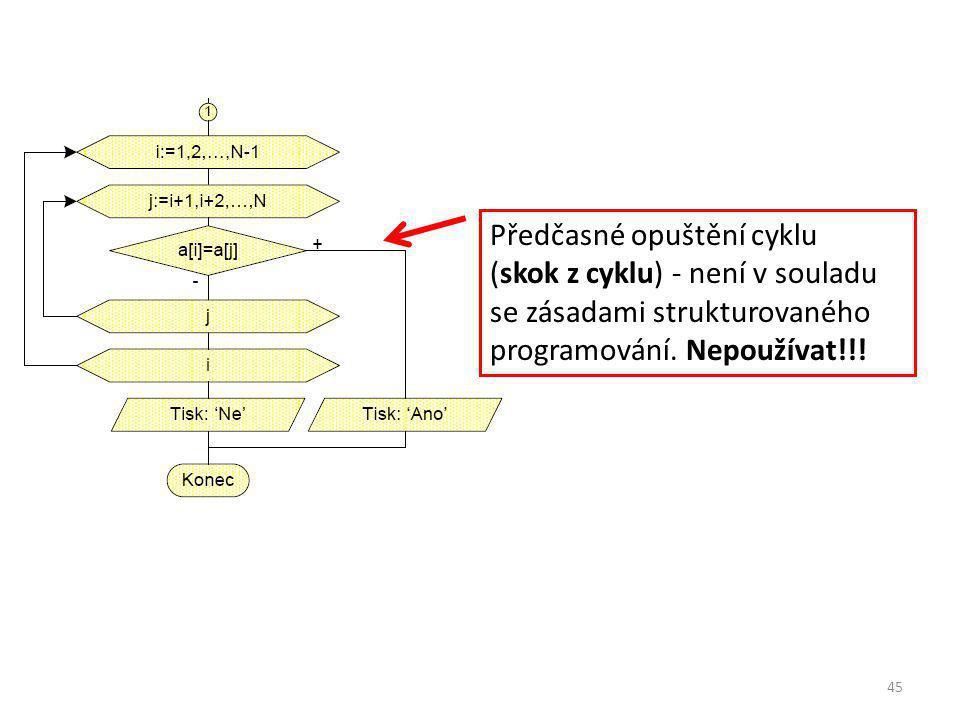 45 Předčasné opuštění cyklu (skok z cyklu) - není v souladu se zásadami strukturovaného programování.