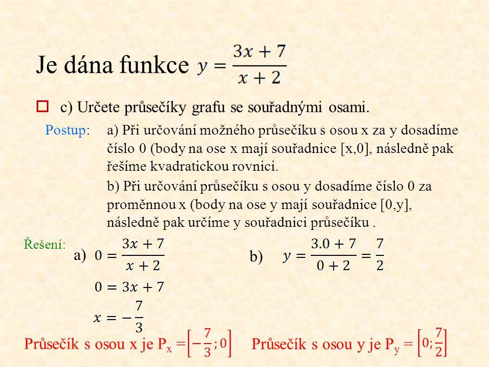 Je dána funkce  c) Určete průsečíky grafu se souřadnými osami. Postup:a) Při určování možného průsečíku s osou x za y dosadíme číslo 0 (body na ose x