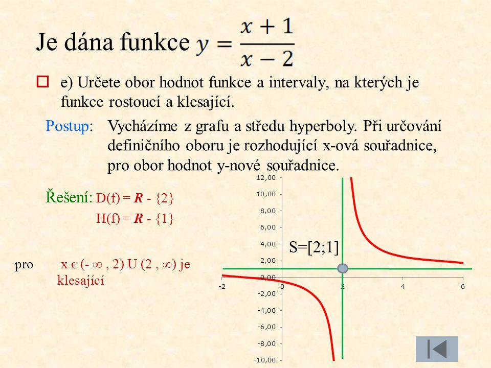  e) Určete obor hodnot funkce a intervaly, na kterých je funkce rostoucí a klesající. Postup:Vycházíme z grafu a středu hyperboly. Při určování defin