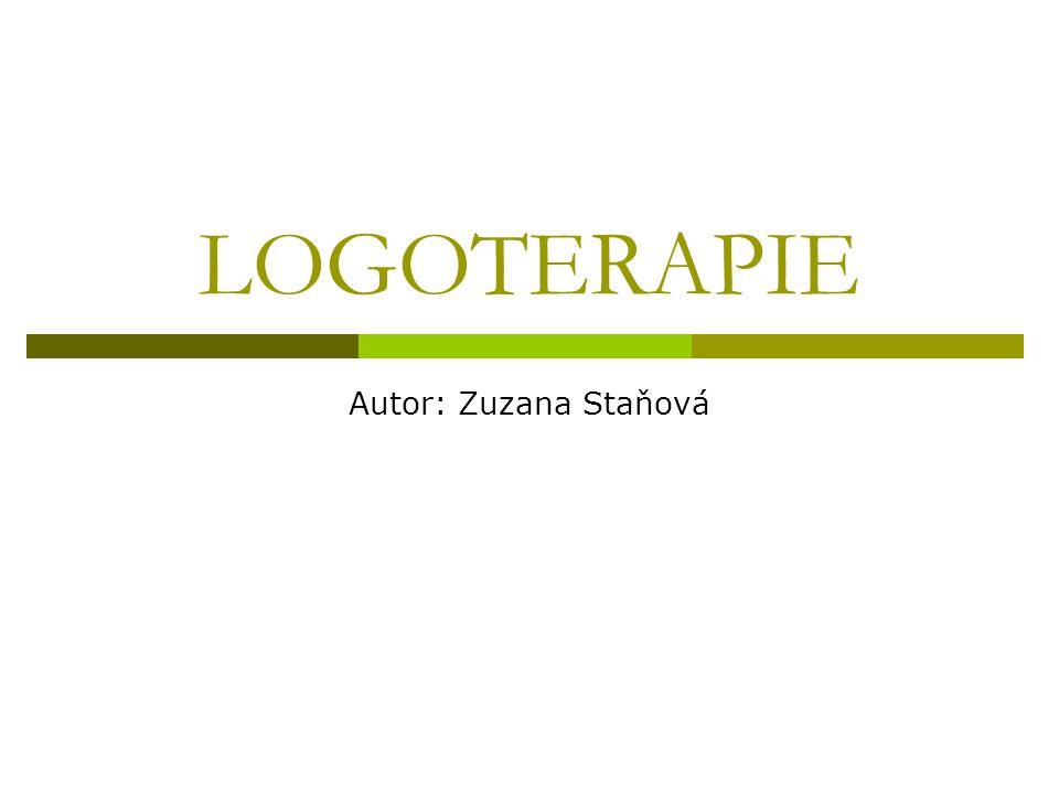 LOGOTERAPIE Autor: Zuzana Staňová