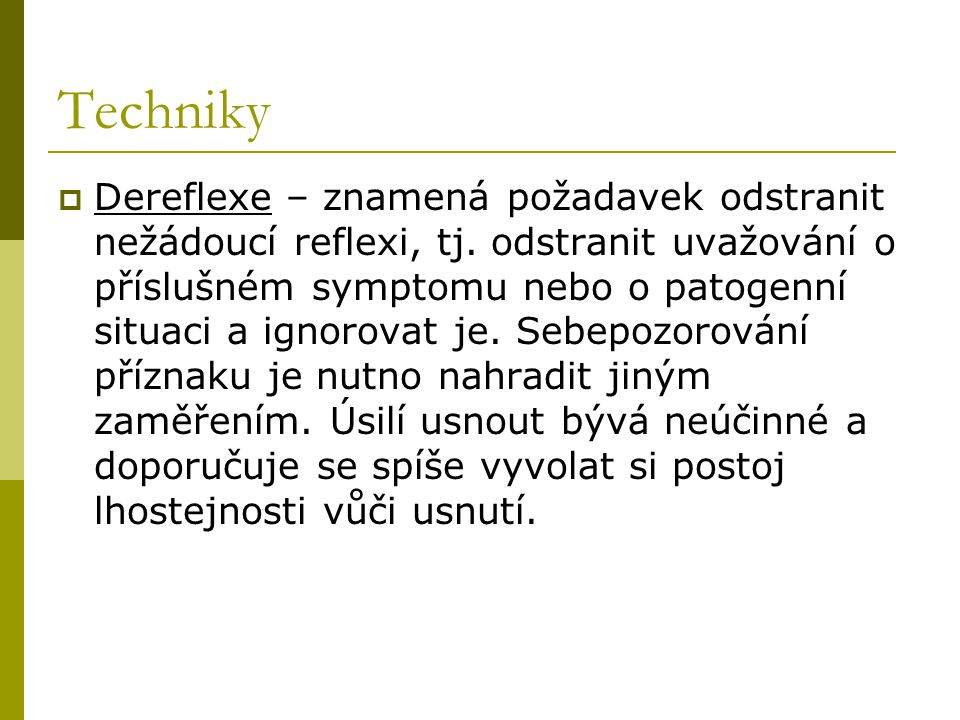 Techniky  Dereflexe – znamená požadavek odstranit nežádoucí reflexi, tj. odstranit uvažování o příslušném symptomu nebo o patogenní situaci a ignorov