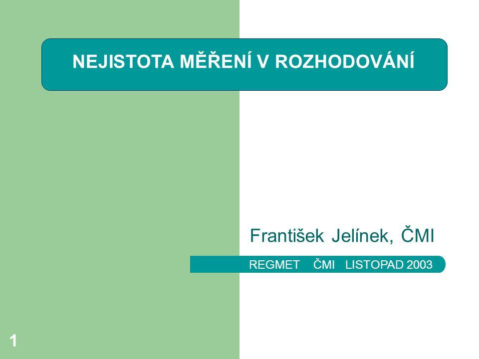 REGMET ČMI LISTOPAD 2003 1 František Jelínek, ČMI NEJISTOTA MĚŘENÍ V ROZHODOVÁNÍ