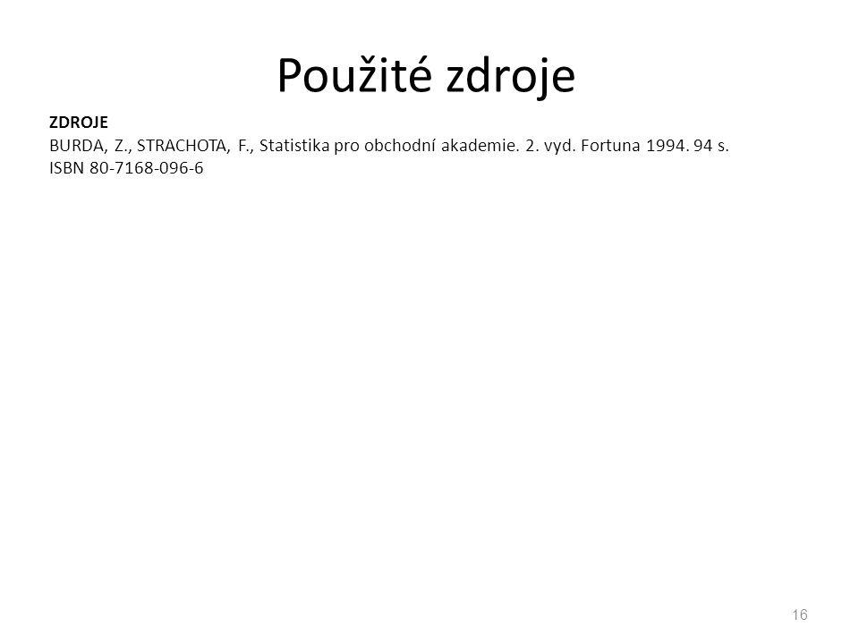 ZDROJE BURDA, Z., STRACHOTA, F., Statistika pro obchodní akademie. 2. vyd. Fortuna 1994. 94 s. ISBN 80-7168-096-6 Použité zdroje 16
