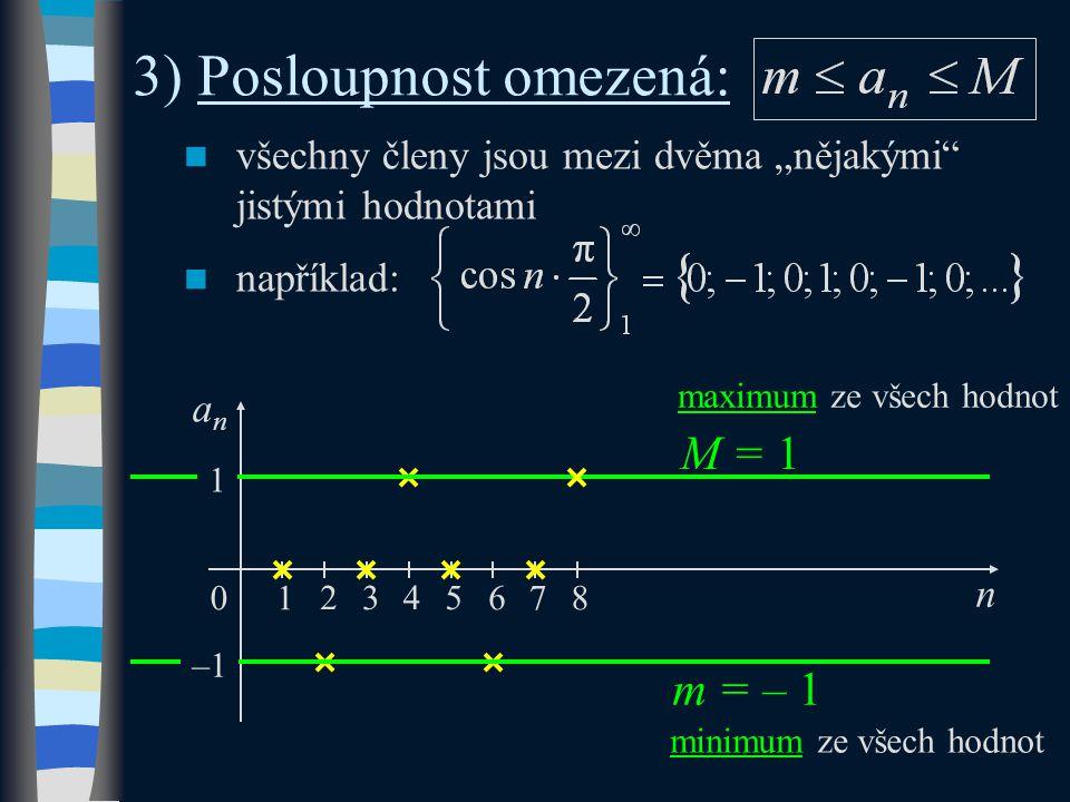 """všechny členy jsou mezi dvěma """"nějakými jistými hodnotami například: 3) Posloupnost omezená: n 0 anan 1 2345 67 m = – 1 M = 1 1 –1 8 maximum ze všech hodnot minimum ze všech hodnot"""