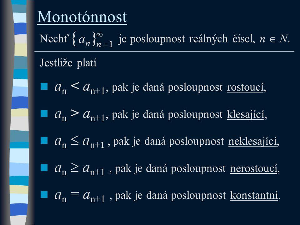 Monotónnost Nechť je posloupnost reálných čísel, n  N.