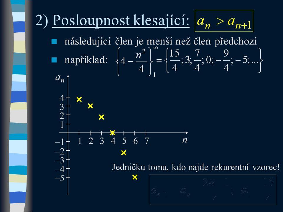 3) Posloupnost neklesající: následující člen je větší nebo roven předchozímu například: n 6 2 0 anan 1 2345 4 789106 8 12