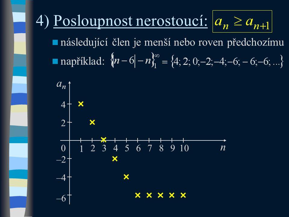 5) Posloupnost konstantní: následující člen je roven předchozímu například: n 1 0 anan 1 23457896