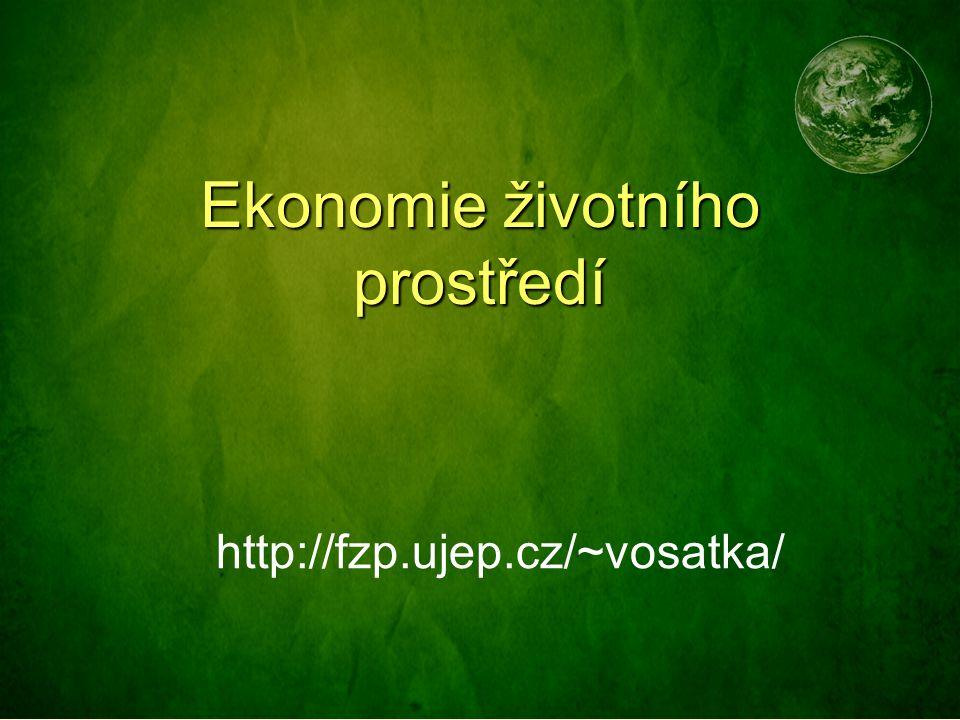 Ekonomie životního prostředí http://fzp.ujep.cz/~vosatka/