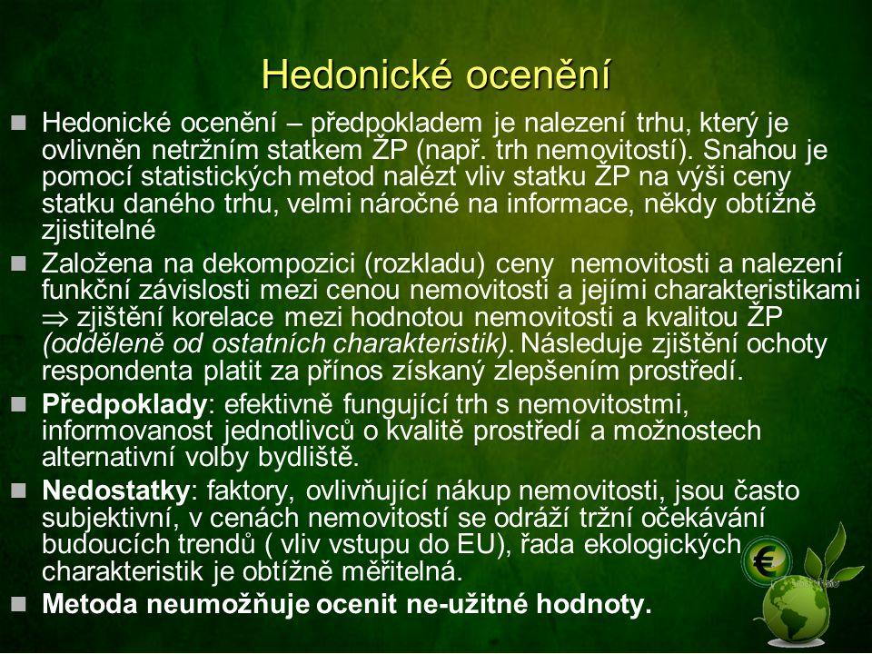 Hedonické ocenění Hedonické ocenění – předpokladem je nalezení trhu, který je ovlivněn netržním statkem ŽP (např. trh nemovitostí). Snahou je pomocí s