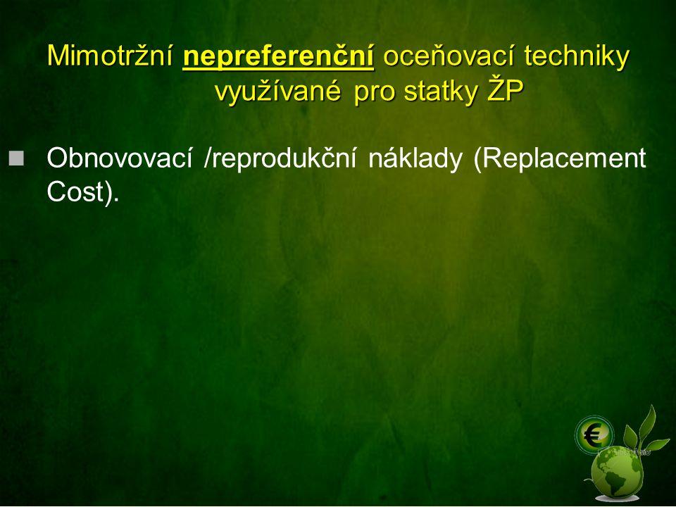 Mimotržní nepreferenční oceňovací techniky využívané pro statky ŽP Obnovovací /reprodukční náklady (Replacement Cost).