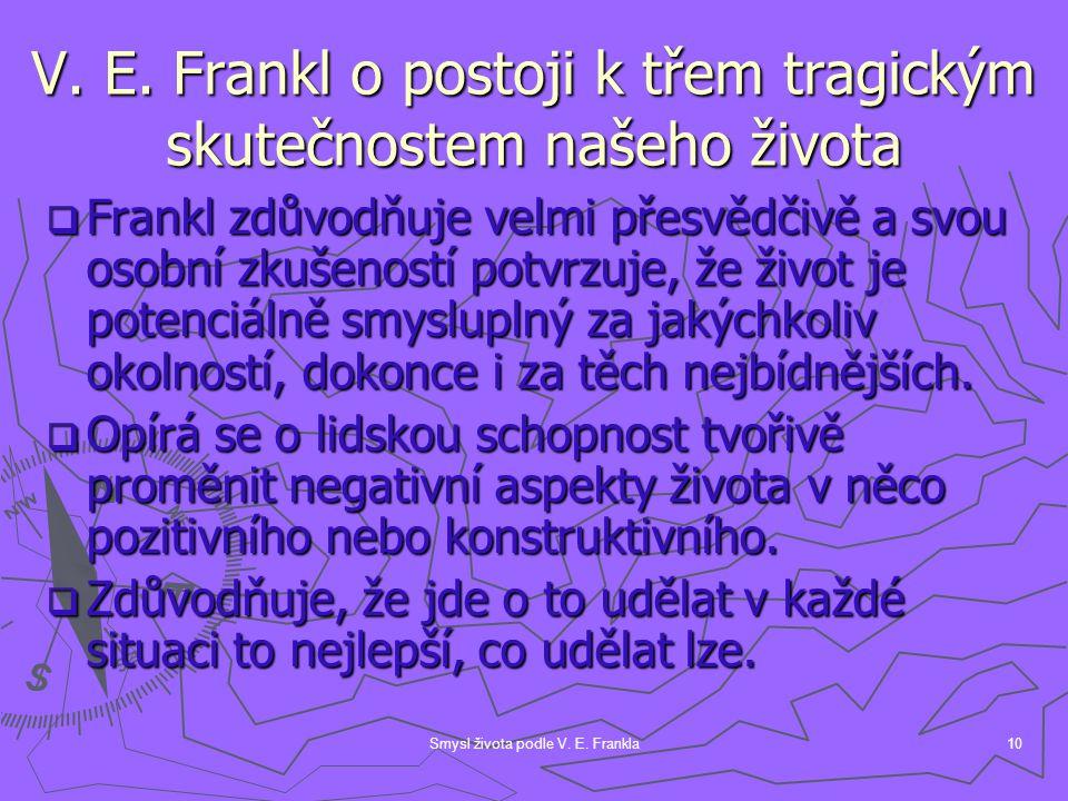 Smysl života podle V. E. Frankla10 V. E. Frankl o postoji k třem tragickým skutečnostem našeho života  Frankl zdůvodňuje velmi přesvědčivě a svou oso