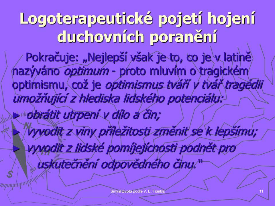 """Smysl života podle V. E. Frankla11 Logoterapeutické pojetí hojení duchovních poranění Pokračuje: """"Nejlepší však je to, co je v latině nazýváno optimum"""