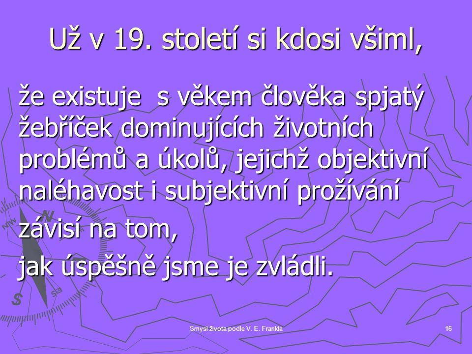 Smysl života podle V.E. Frankla16 Už v 19.
