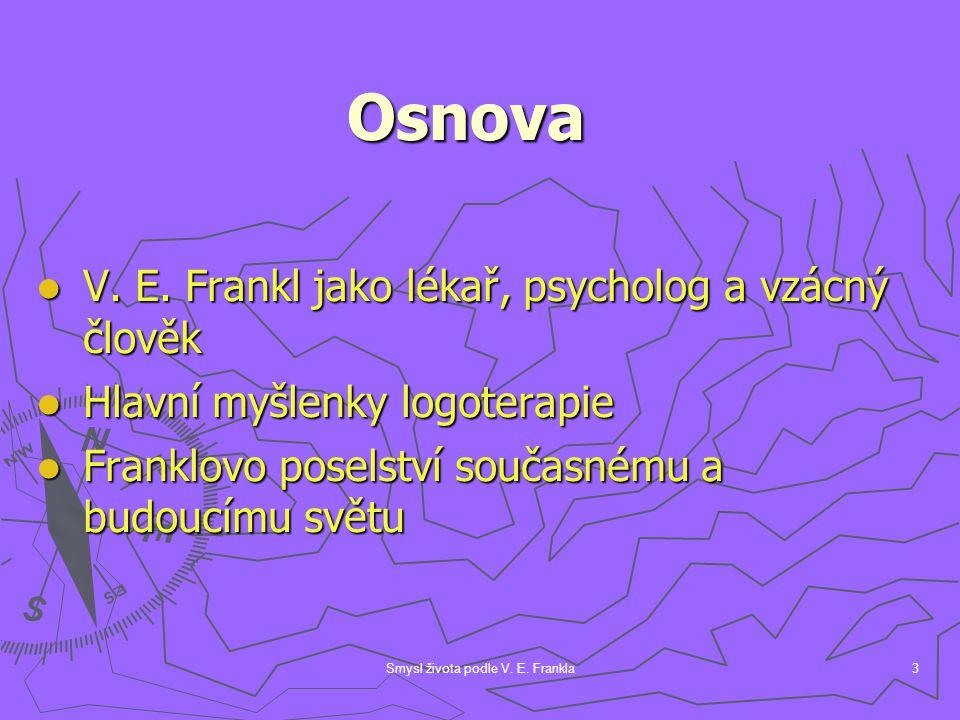 Smysl života podle V. E. Frankla3 Osnova V. E. Frankl jako lékař, psycholog a vzácný člověk V. E. Frankl jako lékař, psycholog a vzácný člověk Hlavní