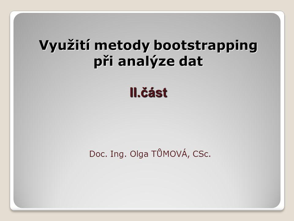 Využití metody bootstrapping při analýze dat II.část Doc. Ing. Olga TŮMOVÁ, CSc.