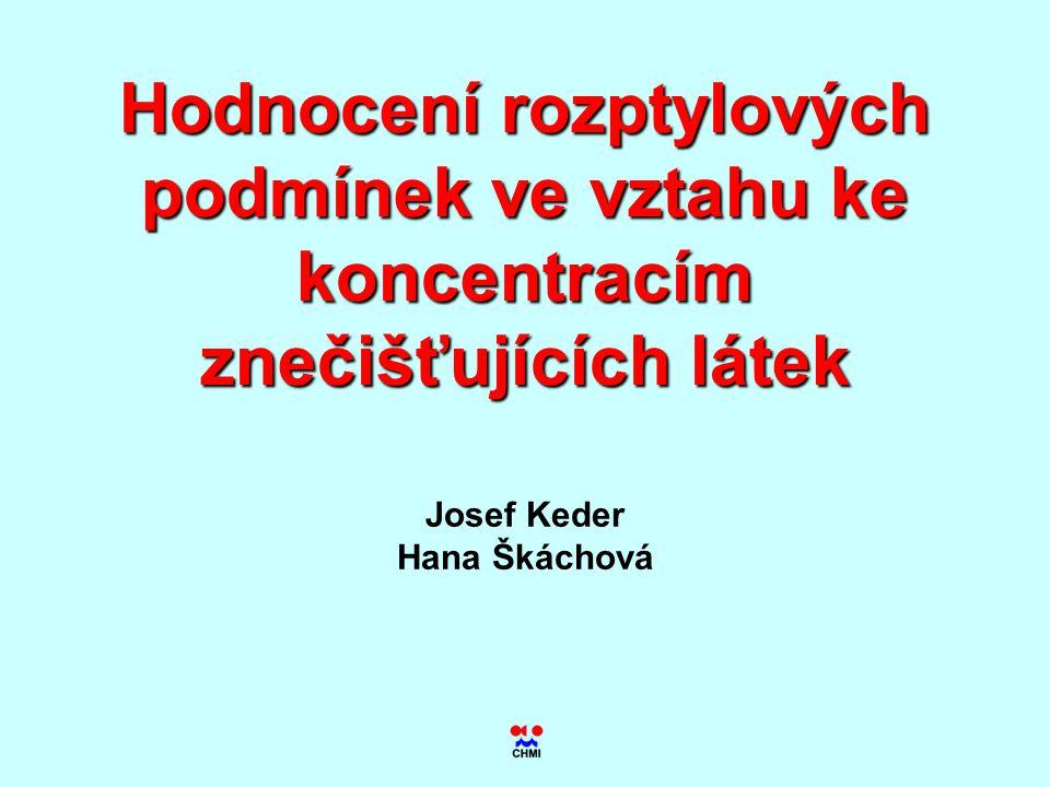 Hodnocení rozptylových podmínek ve vztahu ke koncentracím znečišťujících látek Josef Keder Hana Škáchová