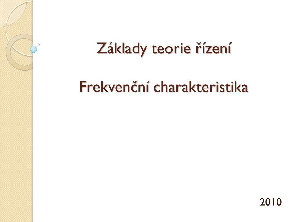 Základy teorie řízení Frekvenční charakteristika 2010