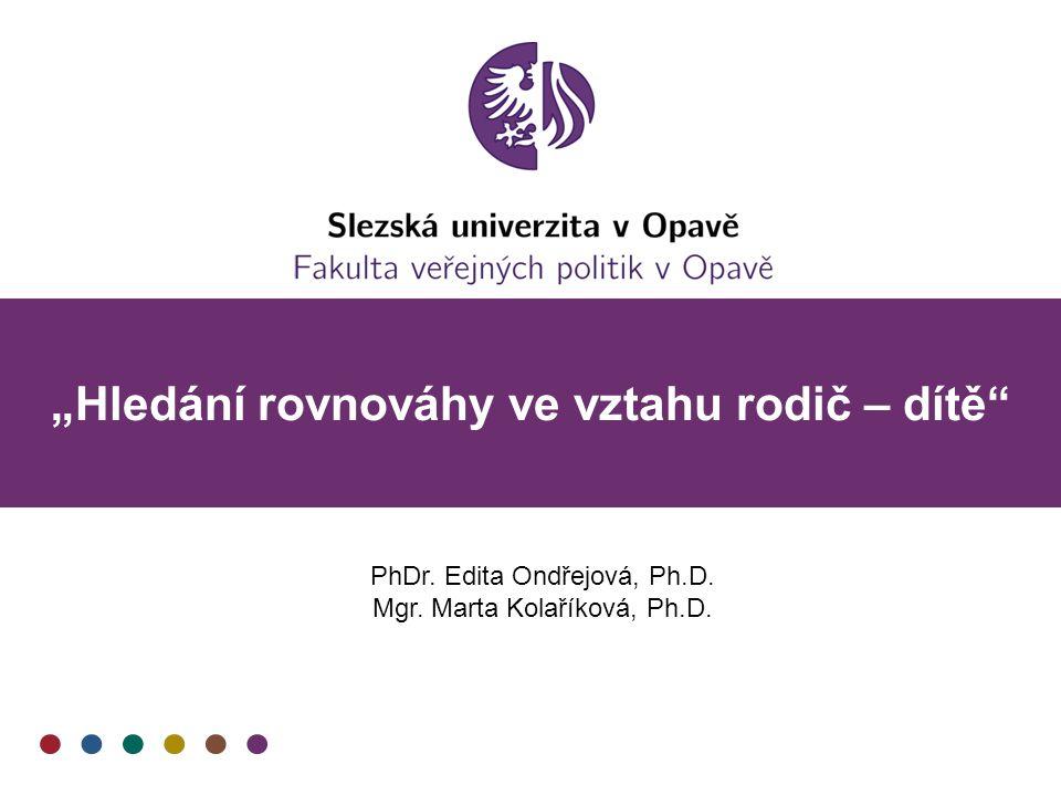 """""""Hledání rovnováhy ve vztahu rodič – dítě"""" PhDr. Edita Ondřejová, Ph.D. Mgr. Marta Kolaříková, Ph.D."""