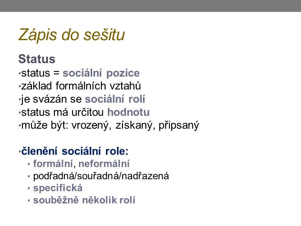 Zápis do sešitu Status status = sociální pozice základ formálních vztahů je svázán se sociální rolí status má určitou hodnotu může být: vrozený, získa