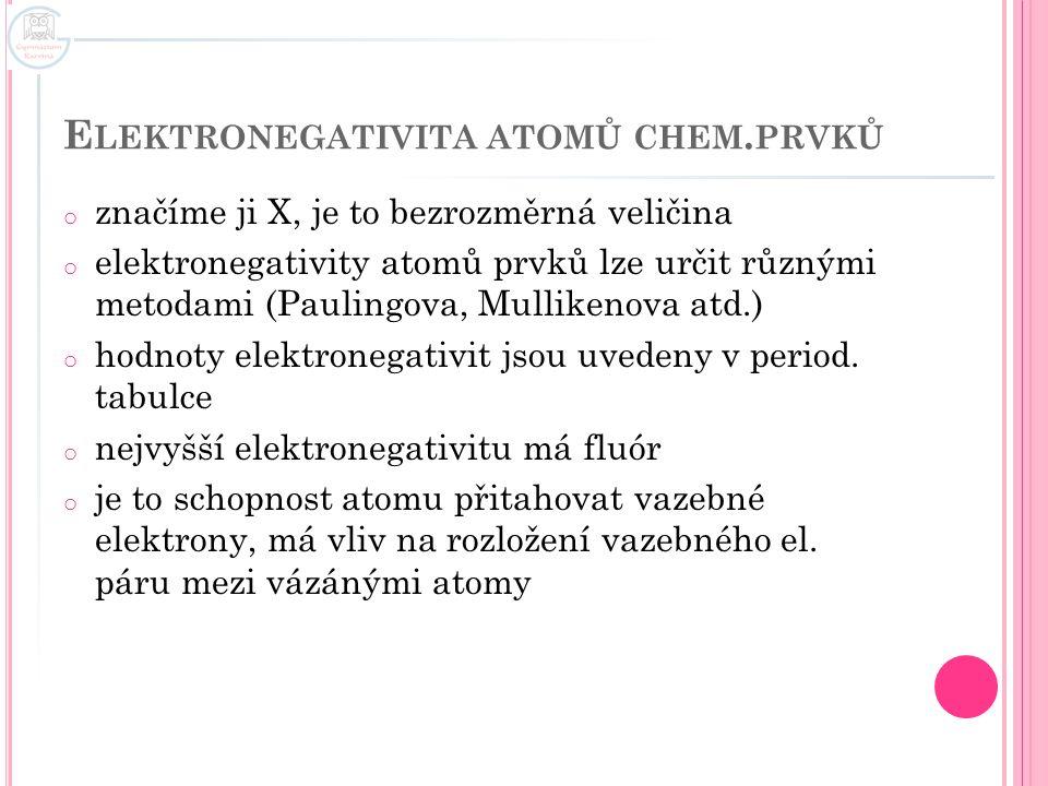 E LEKTRONEGATIVITA ATOMŮ CHEM. PRVKŮ o značíme ji X, je to bezrozměrná veličina o elektronegativity atomů prvků lze určit různými metodami (Paulingova