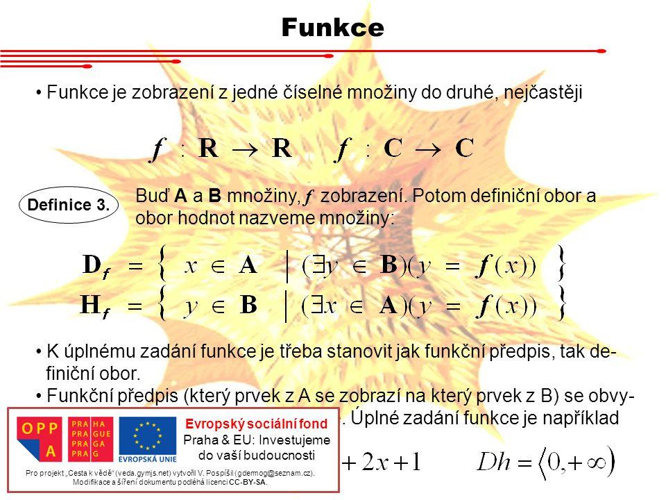Funkce Funkce je zobrazení z jedné číselné množiny do druhé, nejčastěji Definice 3. Buď A a B množiny, f zobrazení. Potom definiční obor a obor hodnot