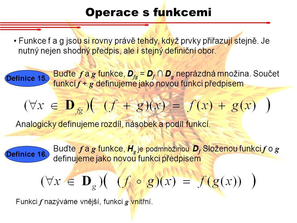 Operace s funkcemi Funkce f a g jsou si rovny právě tehdy, když prvky přiřazují stejně. Je nutný nejen shodný předpis, ale i stejný definiční obor. De