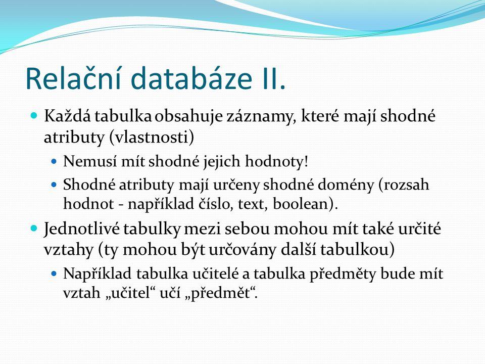 Relační databáze II. Každá tabulka obsahuje záznamy, které mají shodné atributy (vlastnosti) Nemusí mít shodné jejich hodnoty! Shodné atributy mají ur