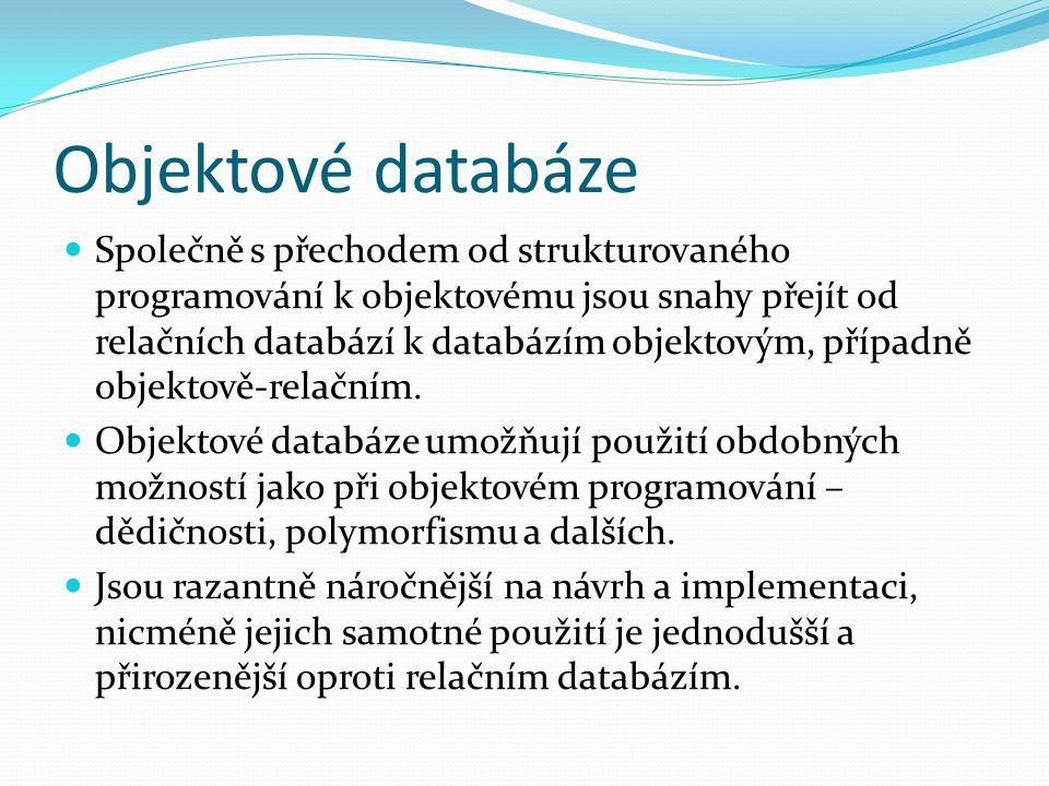 Objektové databáze Společně s přechodem od strukturovaného programování k objektovému jsou snahy přejít od relačních databází k databázím objektovým,