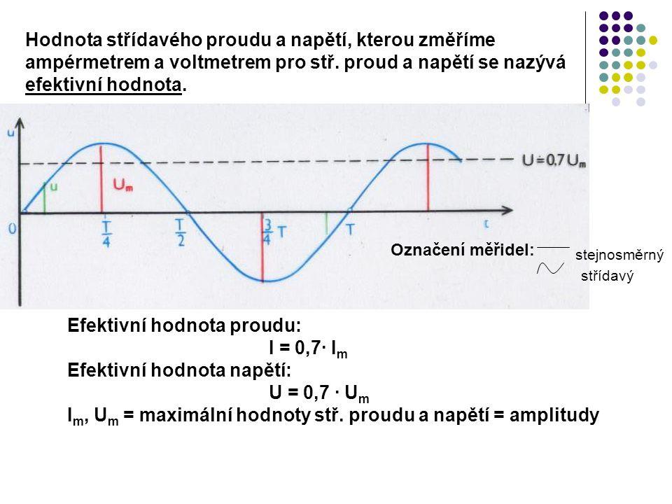Efektivní hodnota proudu: I = 0,7∙ I m Efektivní hodnota napětí: U = 0,7 ∙ U m I m, U m = maximální hodnoty stř. proudu a napětí = amplitudy Hodnota s