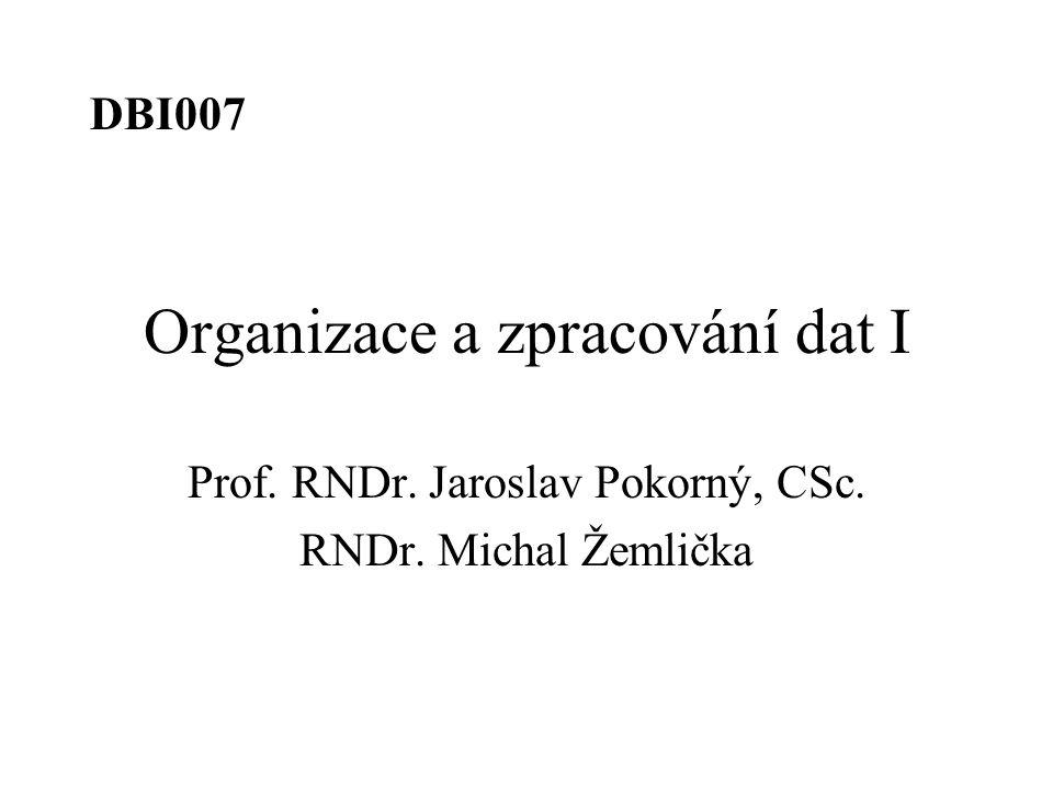 Organizace a zpracování dat I Prof. RNDr. Jaroslav Pokorný, CSc. RNDr. Michal Žemlička DBI007