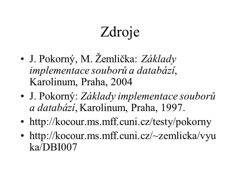 Zdroje J.Pokorný, M. Žemlička: Základy implementace souborů a databází, Karolinum, Praha, 2004 J.
