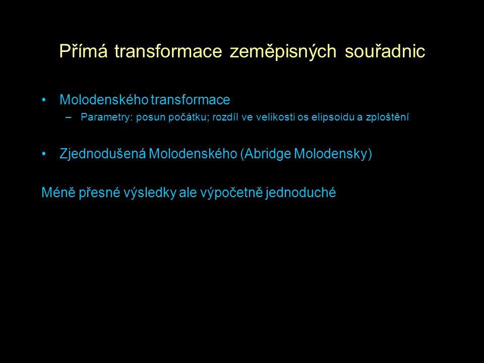 Přímá transformace zeměpisných souřadnic Molodenského transformace –Parametry: posun počátku; rozdíl ve velikosti os elipsoidu a zploštění Zjednodušen