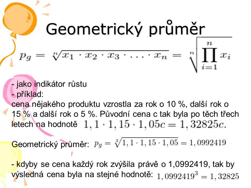 Geometrický průměr - jako indikátor růstu - příklad: cena nějakého produktu vzrostla za rok o 10 %, další rok o 15 % a další rok o 5 %. Původní cena c