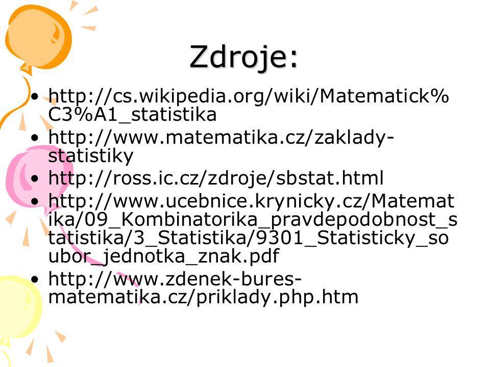 Zdroje: http://cs.wikipedia.org/wiki/Matematick% C3%A1_statistika http://www.matematika.cz/zaklady- statistiky http://ross.ic.cz/zdroje/sbstat.html ht