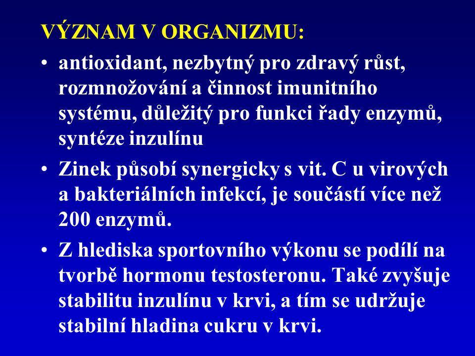 VÝZNAM V ORGANIZMU: antioxidant, nezbytný pro zdravý růst, rozmnožování a činnost imunitního systému, důležitý pro funkci řady enzymů, syntéze inzulín