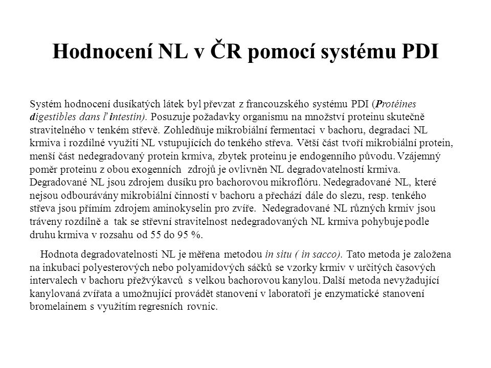 Hodnocení NL v ČR pomocí systému PDI Systém hodnocení dusíkatých látek byl převzat z francouzského systému PDI (Protéines digestibles dans ľ intestin)