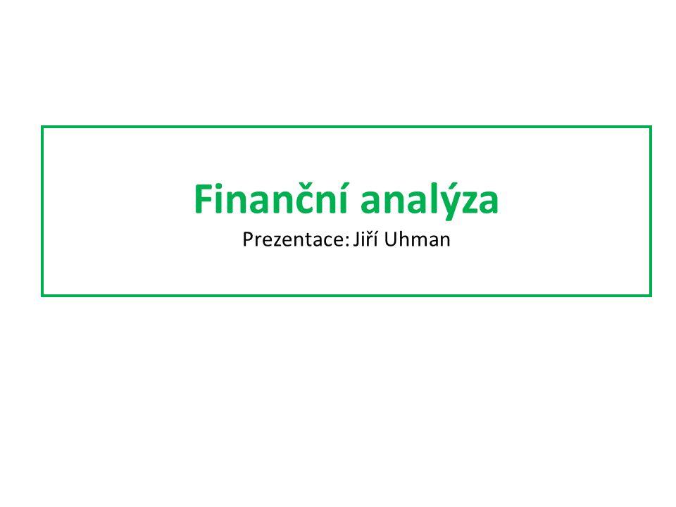 Finanční analýza Prezentace: Jiří Uhman