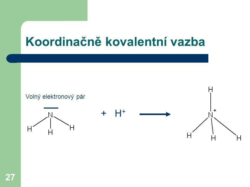 27 Koordinačně kovalentní vazba + H + Volný elektronový pár