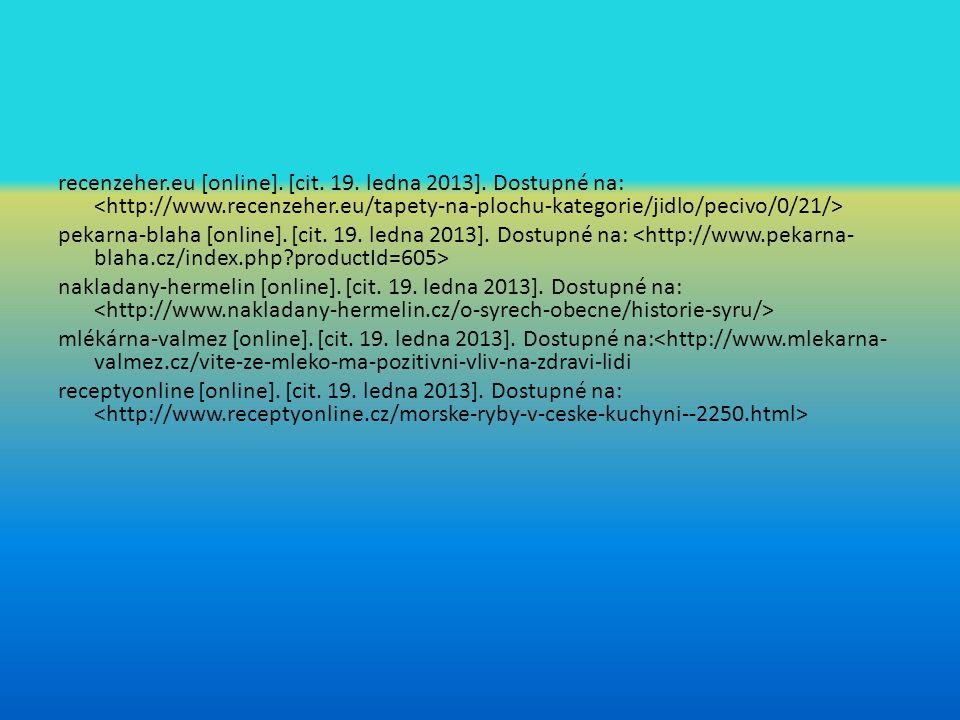 recenzeher.eu [online]. [cit. 19. ledna 2013]. Dostupné na: pekarna-blaha [online]. [cit. 19. ledna 2013]. Dostupné na: nakladany-hermelin [online]. [