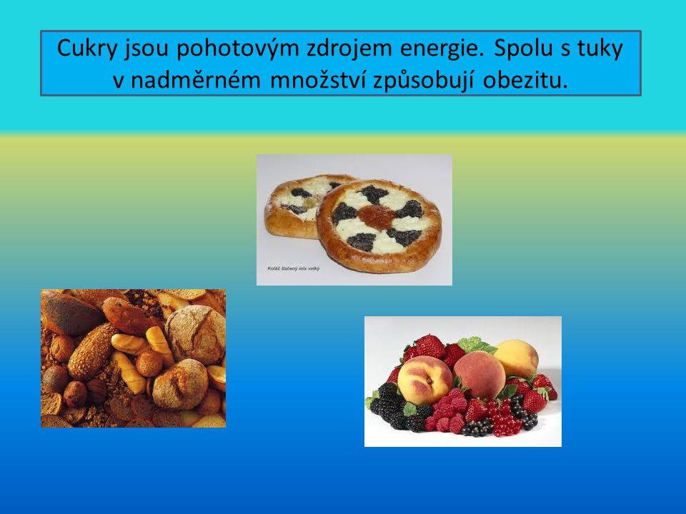 Cukry jsou pohotovým zdrojem energie. Spolu s tuky v nadměrném množství způsobují obezitu.