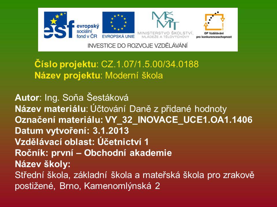 Číslo projektu: CZ.1.07/1.5.00/34.0188 Název projektu: Moderní škola Autor: Ing. Soňa Šestáková Název materiálu: Účtování Daně z přidané hodnoty Označ