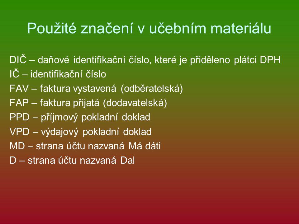 Použité značení v učebním materiálu DIČ – daňové identifikační číslo, které je přiděleno plátci DPH IČ – identifikační číslo FAV – faktura vystavená (