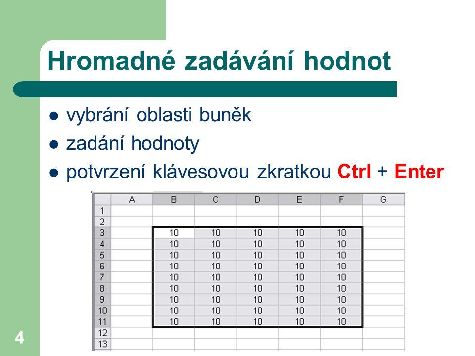 4 Hromadné zadávání hodnot vybrání oblasti buněk zadání hodnoty potvrzení klávesovou zkratkou Ctrl + Enter