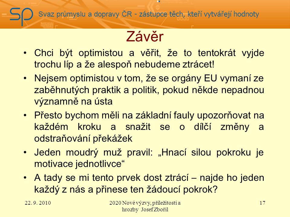 Svaz průmyslu a dopravy ČR - zástupce těch, kteří vytvářejí hodnoty Závěr Chci být optimistou a věřit, že to tentokrát vyjde trochu líp a že alespoň nebudeme ztrácet.