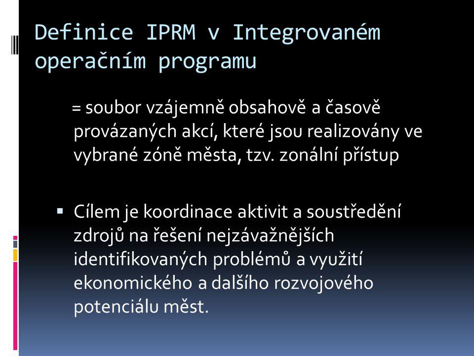 Definice IPRM v Integrovaném operačním programu = soubor vzájemně obsahově a časově provázaných akcí, které jsou realizovány ve vybrané zóně města, tzv.