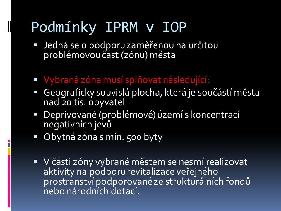 Podmínky IPRM v IOP  Jedná se o podporu zaměřenou na určitou problémovou část (zónu) města  Vybraná zóna musí splňovat následující:  Geograficky souvislá plocha, která je součástí města nad 20 tis.
