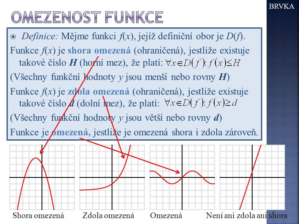  Definice: Mějme funkci f(x), jejíž definiční obor je D(f). Funkce f(x) je shora omezená (ohraničená), jestliže existuje takové číslo H (horní mez),