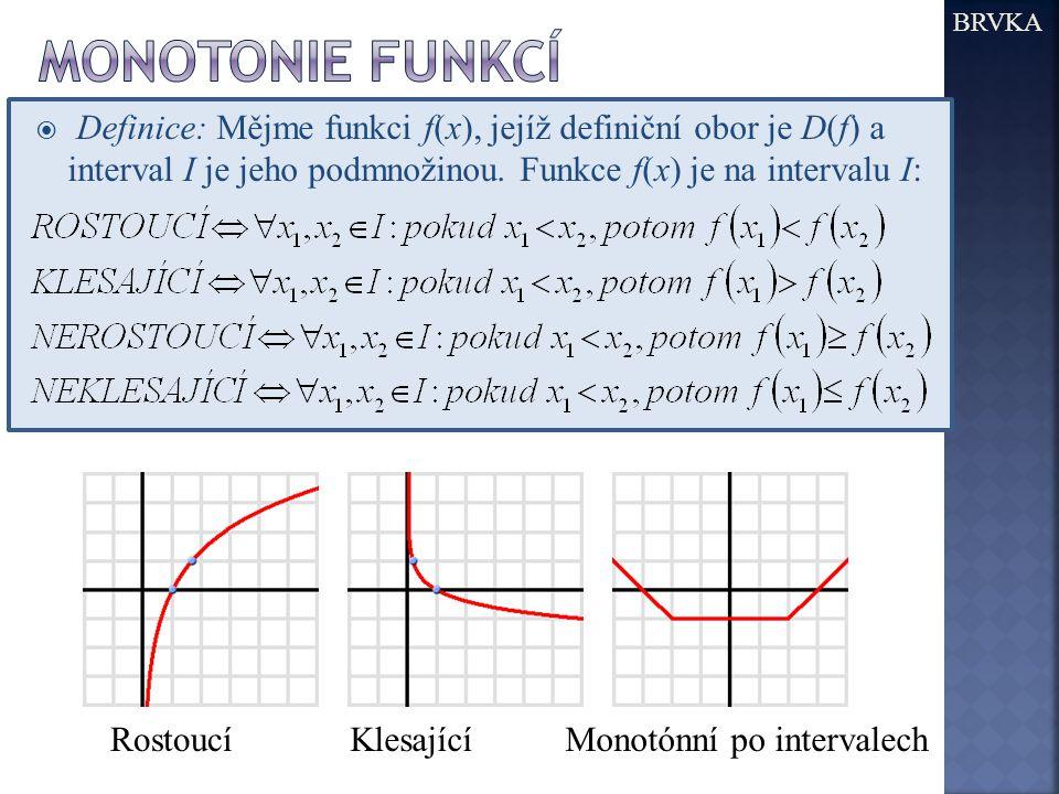  Definice: Mějme funkci f(x), jejíž definiční obor je D(f) a interval I je jeho podmnožinou. Funkce f(x) je na intervalu I: BRVKA RostoucíKlesajícíMo