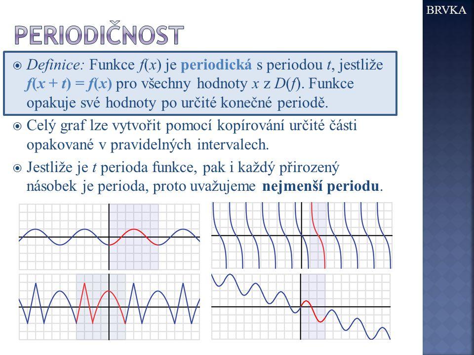  Definice: Funkce f(x) je periodická s periodou t, jestliže f(x + t) = f(x) pro všechny hodnoty x z D(f). Funkce opakuje své hodnoty po určité konečn